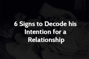 6 Signs to Decode his Intention for a Relationship