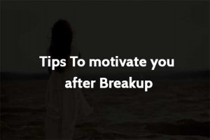 Tips To motivate you after Breakup