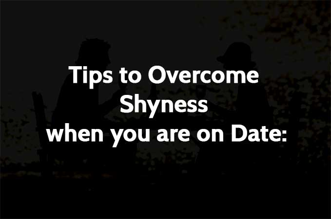 Tips to Overcome Shyness when you are on Date