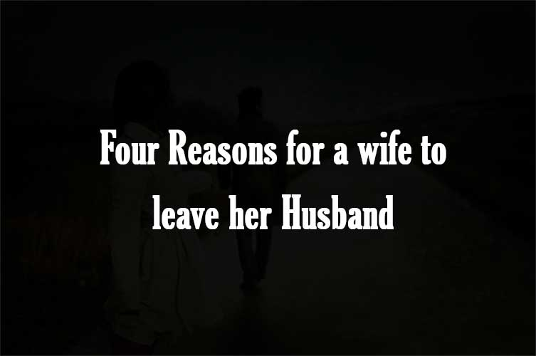 Four Reasons for a wife to leave her Husband