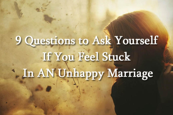 9 Questions to Ask Yourself If You Feel Stuck In AN Unhappy Marriage