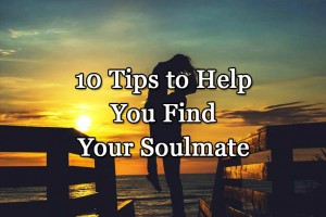 10 Tips to Help You Find Your Soulmate