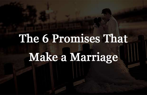 The 6 Promises That Make a Marriage