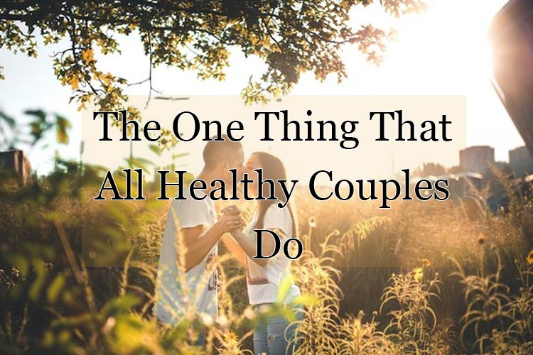 The One Thing That All Healthy Couples Do