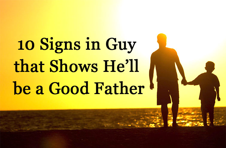 10 signs in guy that shows he'll be a good father