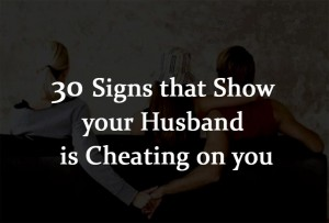 30 Signs that Show your Husband is Cheating on you