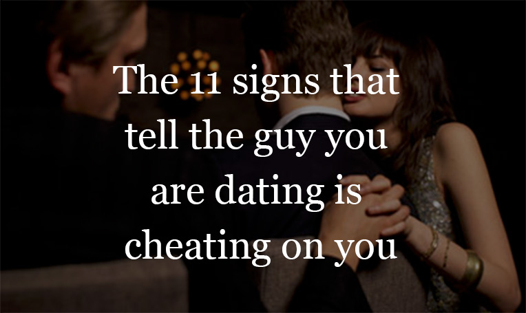 The 11 sings that tell the guy you are dating is cheating on you