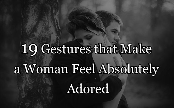 19 Gestures that Make a Woman Feel Absolutely Adored