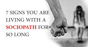 7 Signs You Are Living With A Sociopath for So Long
