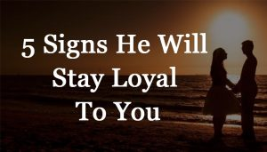 5 Signs He Will Stay Loyal To You