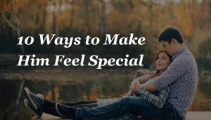 make him feel special