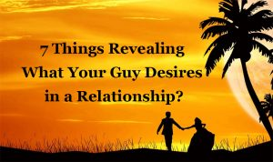 what your guy desires in a relationship