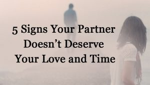 your partner doesn't deserve your love and time