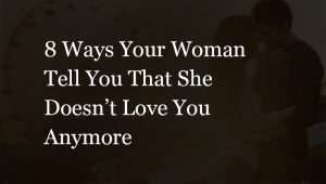 your woman doesn't love you anymore