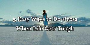 5 Easy Ways to De Stress When Life Gets Tough