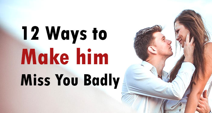 how to get him to miss you
