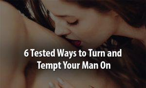 ways to turn and tempt your man on