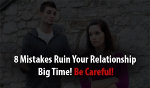 mistakes that ruin your relationship