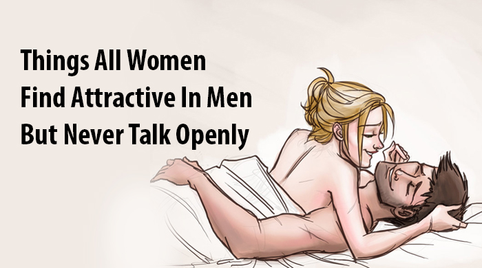 things women find attractive Within 1 second, just from how you stand, women will judge you as attractive or not good body posture indicates that you are a healthy mate and that is very attractive to women lean back speaking to her true self if you can see past the walls most people put up and truly speak to the.