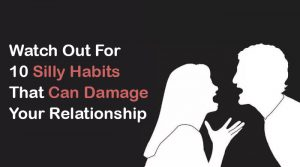 silly habits that can damage your relationship