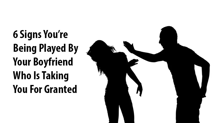 boyfriend who is taking you for granted